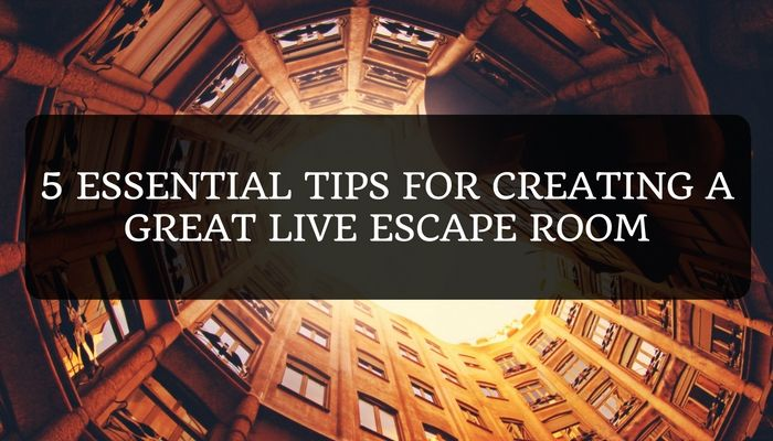 5 Essential Tips For Creating A Great Live Escape Room